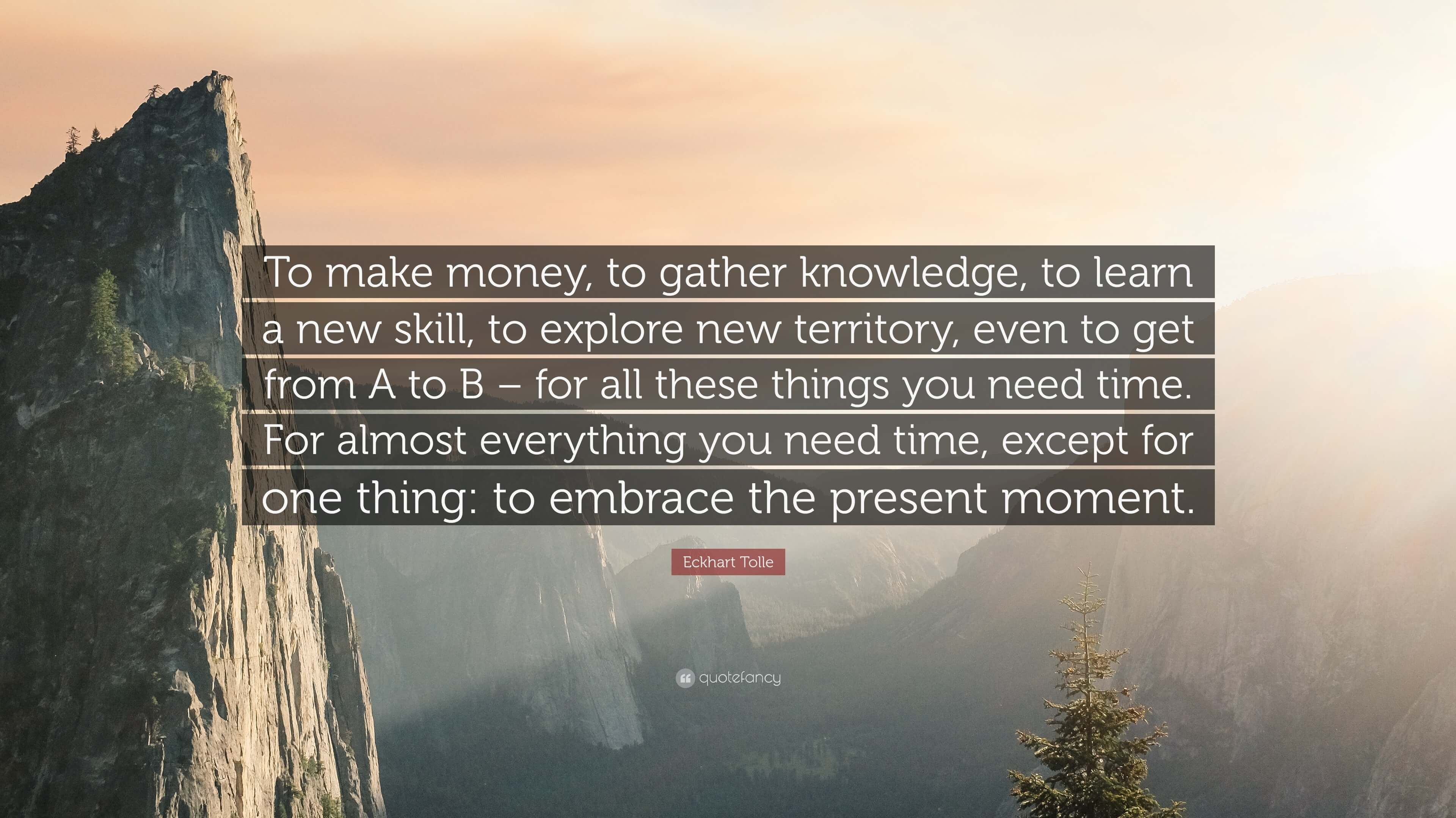 140111 Eckhart Tolle Quote To Make Money To Gather Knowledge
